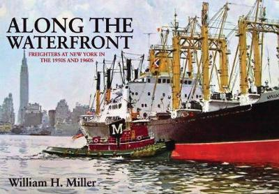 Along the Waterfront: Freighters at New York in the 1950s and 1960s (Paperback)