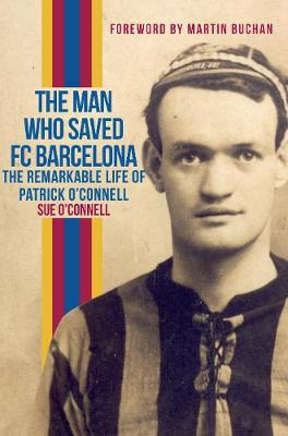 The Man Who Saved FC Barcelona: The Remarkable Life of Patrick O'Connell (Paperback)