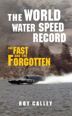 The World Water Speed Record: The Fast and The Forgotten (Paperback)