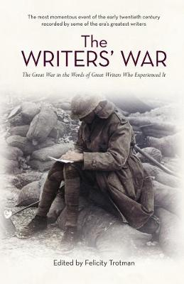 The Writers' War: World War I in the Words of Great Writers Who Experienced It (Paperback)