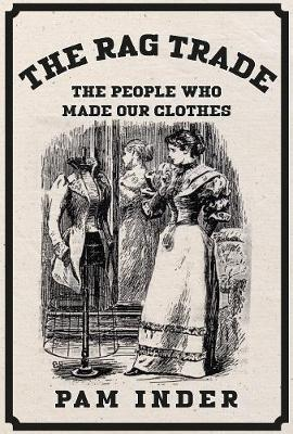 The Rag Trade: The People Who Made Our Clothes (Paperback)