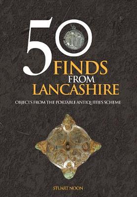 50 Finds From Lancashire: Objects From The Portable Antiquities Scheme - 50 Finds (Paperback)