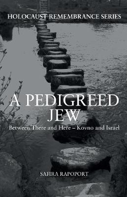 A Pedigreed Jew: Between There and Here - Kovno and Israel - Holocaust Remembrance Series (Paperback)