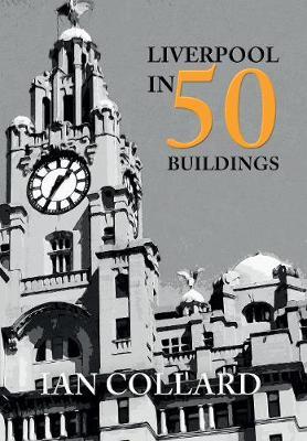 Liverpool in 50 Buildings - In 50 Buildings (Paperback)