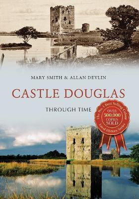 Castle Douglas Through Time - Through Time (Paperback)