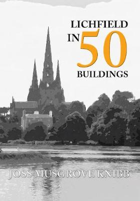 Lichfield in 50 Buildings - In 50 Buildings (Paperback)
