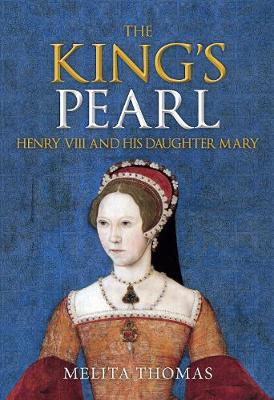 The King's Pearl: Henry VIII and His Daughter Mary (Hardback)
