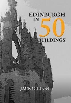 Edinburgh in 50 Buildings - In 50 Buildings (Paperback)