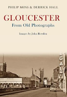 Gloucester From Old Photographs - From Old Photographs (Paperback)