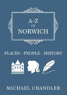 A-Z of Norwich: Places-People-History - A-Z (Paperback)