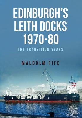 Edinburgh's Leith Docks 1970-80: The Transition Years (Paperback)