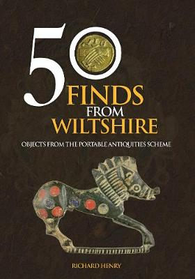 50 Finds From Wiltshire: Objects From the Portable Antiquities Scheme - 50 Finds (Paperback)