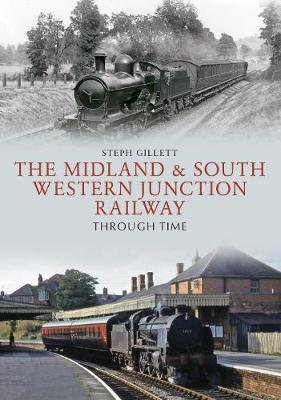 The Midland & South Western Junction Railway Through Time - Through Time (Paperback)