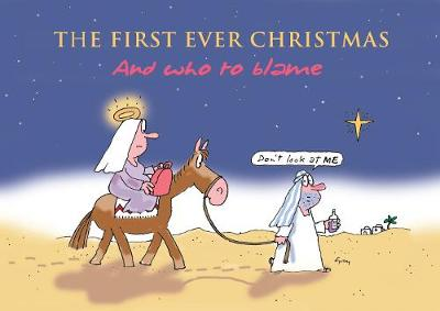 The First Ever Christmas: And Who to Blame (Paperback)