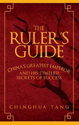 The Ruler's Guide: China's Greatest Emperor and His Timeless Secrets of Success (Hardback)