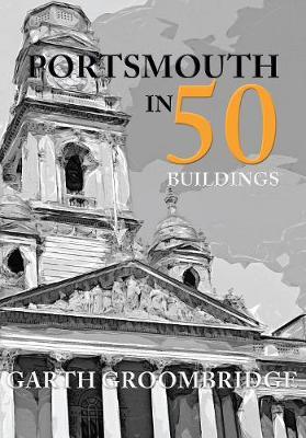 Portsmouth in 50 Buildings - In 50 Buildings (Paperback)