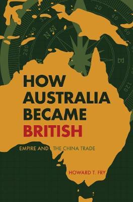 How Australia Became British: Empire and the China Trade (Paperback)