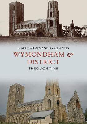 Wymondham & District Through Time - Through Time (Paperback)