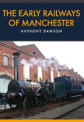 The Early Railways of Manchester (Paperback)