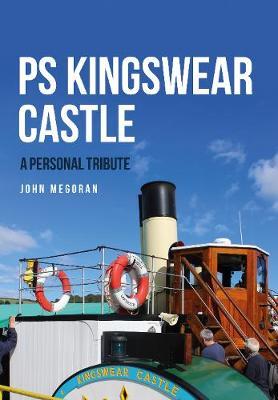 PS Kingswear Castle: A Personal Tribute (Paperback)