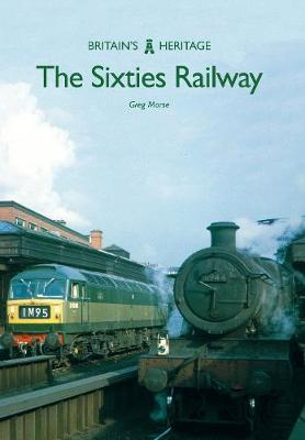 The Sixties Railway - Britain's Heritage Series (Paperback)