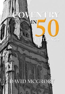 Coventry in 50 Buildings - In 50 Buildings (Paperback)