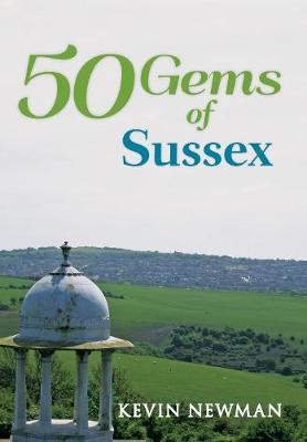 50 Gems of Sussex: The History & Heritage of the Most Iconic Places - 50 Gems (Paperback)