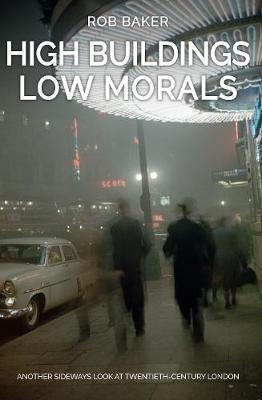 High Buildings, Low Morals: Another Sideways Look at Twentieth Century London (Paperback)