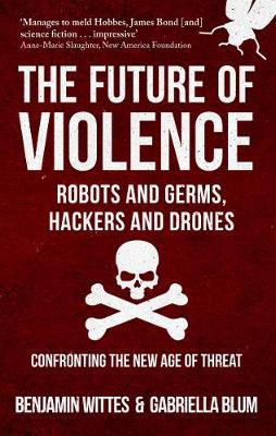 The Future of Violence - Robots and Germs, Hackers and Drones: Confronting the New Age of Threat (Paperback)