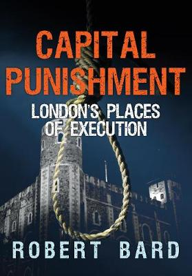 Capital Punishment: London's Places of Execution (Paperback)