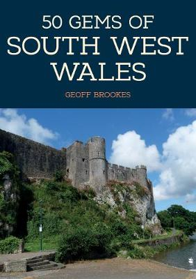 50 Gems of South West Wales: The History & Heritage of the Most Iconic Places - 50 Gems (Paperback)
