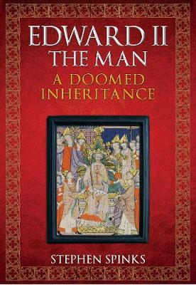 Edward II the Man: A Doomed Inheritance (Hardback)