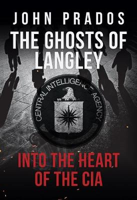 The Ghosts of Langley: Into the Heart of the CIA (Hardback)
