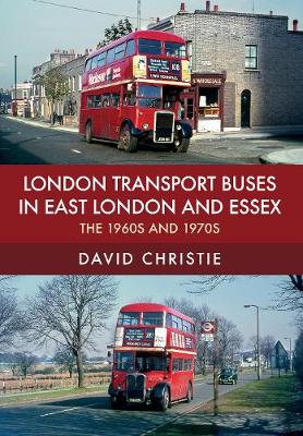 London Transport Buses in East London and Essex: The 1960s and 1970s (Paperback)