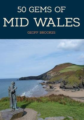 50 Gems of Mid Wales: The History & Heritage of the Most Iconic Places - 50 Gems (Paperback)