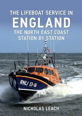 The Lifeboat Service in England: The North East Coast: Station by Station - The Lifeboat Service in ... (Paperback)