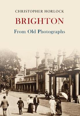 Brighton From Old Photographs - From Old Photographs (Paperback)