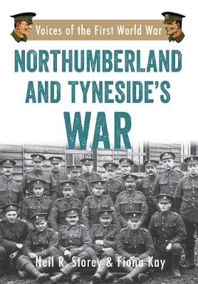 Northumberland and Tyneside's War: Voice of the First World War - Voices of the First World War (Paperback)