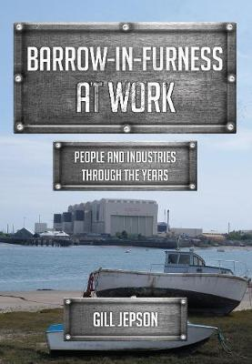 Barrow-in-Furness at Work: People and Industries Through the Years - At Work (Paperback)