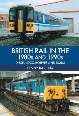 British Rail in the 1980s and 1990s: Diesel Locomotives and DMUs (Paperback)
