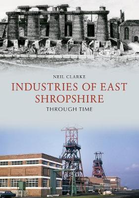 Industries of East Shropshire Through Time - Through Time (Paperback)