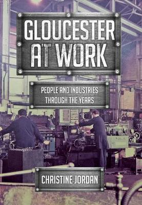 Gloucester at Work: People and Industries Through the Years - At Work (Paperback)