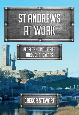 St Andrews At Work: People and Industries Through the Years - At Work (Paperback)