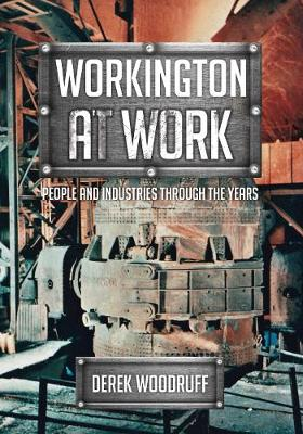 Workington at Work: People and Industries Through the Years - At Work (Paperback)