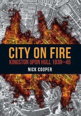 City on Fire: Kingston upon Hull 1939-45 (Paperback)
