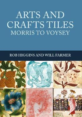 Arts and Crafts Tiles: Morris to Voysey (Paperback)