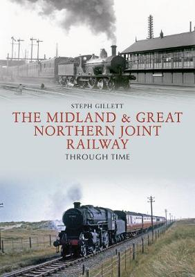The Midland & Great Northern Joint Railway Through Time - Through Time (Paperback)