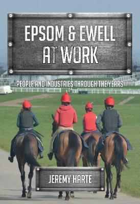 Epsom & Ewell At Work: People and Industries Through the Years - At Work (Paperback)