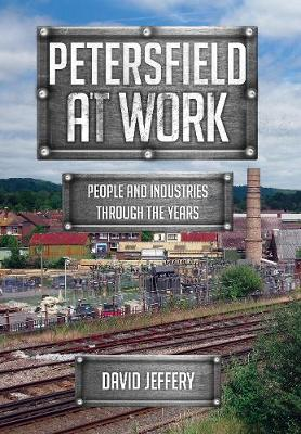 Petersfield At Work: People and Industries Through the Years - At Work (Paperback)