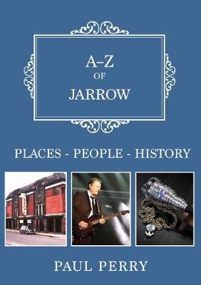 A-Z of Jarrow: Places-People-History - A-Z (Paperback)